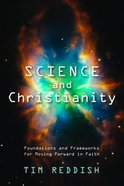 Science and Christianity: Foundations and Frameworks For Moving Forward in Faith Paperback
