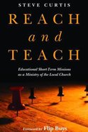 Reach and Teach: Educational Short-Term Missions as a Ministry of the Local Church Paperback