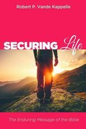 Securing Life: The Enduring Message of the Bible Paperback