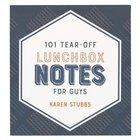 Lunchbox Notes: 101 Tear-Off Sheets For Guys Stationery