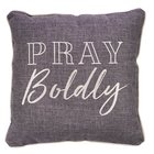 Square Pillow: Pray Boldly, Grey/White Soft Goods