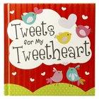 Tweets For My Tweetheart Hardback