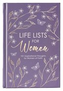 Life Lists For Women: 101 Inspirational Thoughts For Women of Faith Hardback