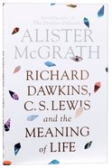 Richard Dawkins, C S Lewis and the Meaning of Life Paperback