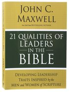 21 Qualities of Leaders in the Bible: Key Leadership Traits of the Men and Women in Scripture Paperback