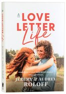 A Love Letter Life: Pursue Creatively, Date Intentionally, Love Faithfully Hardback