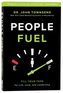 People Fuel: Fill Your Tank For Life, Love, and Leadership Paperback