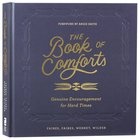 The Book of Comforts: Genuine Encouragement For Hard Times Hardback