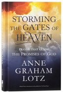 Storming the Gates of Heaven: Prayer That Claims the Promises of God Hardback