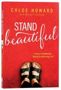 Stand Beautiful: A Story of Brokenness, Beauty and Embracing It All Paperback