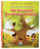 The Purpose Driven Life: 100 Devotions For Children Hardback