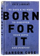 Born For It: 90 Days and 90 Ways to Discover Your Gifts and Purpose Hardback