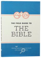 The Field Guide to the Bible: Making Some Sense of An Ancient Book With Really Tiny Font Paperback
