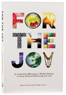 For the Joy: 21 Australian Missionary Mother Stories on Cross-Cultural Parenting and Life Paperback