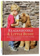 Reagandoodle and Little Buddy: The True Story of a Labradoodle and His Toddler Best Friend (Adventures Of Reagandoodle And Little Buddy Series) Hardback