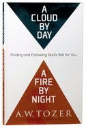 A Cloud By Day, a Fire By Night: Finding and Following God's Will For You (New Tozer Collection Series)