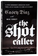 The Shot Caller: A Latino Gangbanger's Miraculous Escape From a Life of Violence to a New Life in Christ Paperback