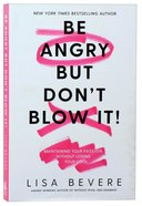 Be Angry, But Don't Blow It: Maintaining Your Passion Without Losing Your Cool Paperback