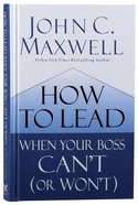 How to Lead When Your Boss Can't (Or Won't) Hardback