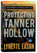 Protecting Tanner Hollow: Lethal Homecoming; Lethal Conspiracy; Lethal Secrets; Lethal Agenda (4in1) Paperback
