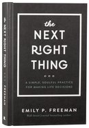 The Next Right Thing: A Simple, Soulful Practice For Making Life Decisions Hardback