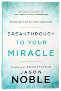 Breakthrough to Your Miracle: Believing God For the Impossible (Companion To Breakthrough Movie) Paperback