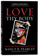 Love Thy Body: Answering Hard Questions About Life and Sexuality Paperback