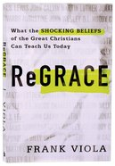 Regrace: What the Shocking Beliefs of the Great Christians Can Teach Us Today Paperback