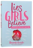 Lies Girls Believe: And the Truth That Sets Them Free Paperback