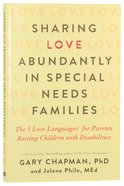Sharing Love Abundantly in Special Needs Families: The 5 Love Languages For Parents Raising Children With Disabilities Paperback