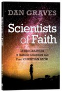 Scientists of Faith: Forty-Eight Biographies of Historic Scientists and Their Christian Faith Paperback