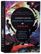 Understanding Scientific Theories of Origins: Cosmology, Geology, and Biology in Christian Perspective Hardback