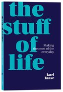 The Stuff of Life: How the Bible Speaks Into Modern Living Paperback