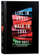 Live in Grace, Walk in Love: A 365-Day Devotional Hardback