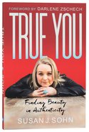 True You: Finding Beauty in Authenticity Paperback