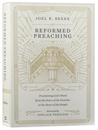 Reformed Preaching: Proclaiming God's Word From the Heart of the Preacher to the Heart of His People Hardback