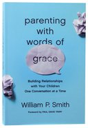Parenting With Words of Grace: Building Relationships With Your Children One Conversation At a Time Paperback