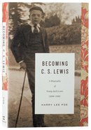 Becoming C S Lewis: A Biography of Young Jack Lewis Hardback