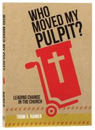 Who Moved My Pulpit?: Leading Change in the Church Paperback