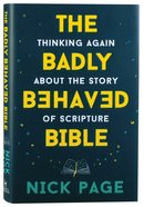 The Badly Behaved Bible: Thinking Again About the Story of Scripture Hardback