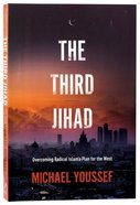 The Third Jihad: Overcoming Radical Islams Plan For the West