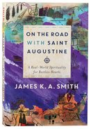 On the Road With Saint Augustine: A Real-World Spirituality For Restless Hearts Paperback