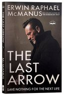The Last Arrow: Save Nothing For the Next Life Paperback
