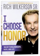 I Choose Honor: The Secret to Opening Doors You Can't Open Yourself Paperback