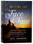 Meeting God Face to Face: Daily Encouragement to Seek His Presence and Favor Hardback
