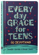 Everyday Grace For Teens: 60 Devotions Hardback