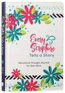 Every Scripture Tells a Story: Devotional Thought Journal For Teen Girls Hardback