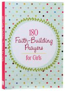 180 Faith-Building Prayers For Girls Paperback