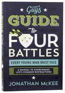 Guy's Guide to Four Battles Every Young Man Must Face Paperback