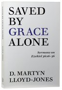 Saved By Grace Alone: Sermons on Ezekiel 36:16-36 Paperback